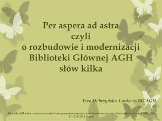 Per  aspera  ad astra  czyli  o  rozbudowie i modernizacji Biblioteki Głównej AGH słów kilka