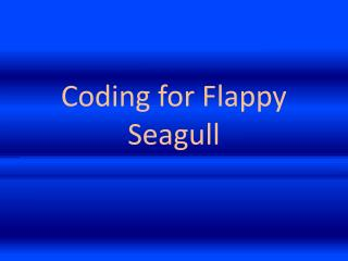 Coding for Flappy Seagull