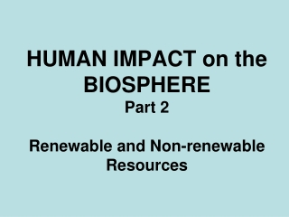 HUMAN IMPACT on the BIOSPHERE Chapter 6-2 Renewable and Non ...
