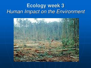 Ecology week 3 Human Impact on the Environment