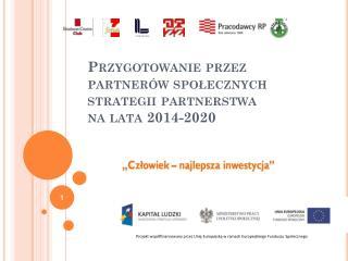 Przygotowanie przez partnerów społecznych strategii partnerstwa  na lata 2014-2020
