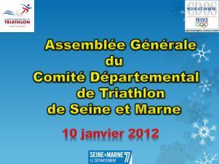 Assemblée Générale          du  Comité  D épartemental    de Triathlon de Seine et Marne