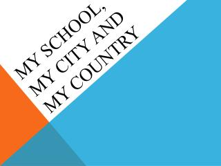 My  school , my  city  and  my country