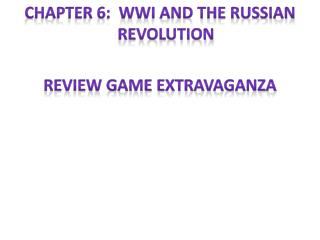 Chapter 6:  WWI and the Russian Revolution Review game extravaganza