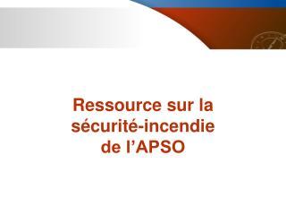 Ressource sur la s�curit�-incendie de l�APSO