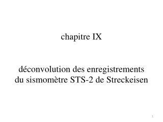 chapitre IX déconvolution  des enregistrements du sismomètre STS-2 de  Streckeisen