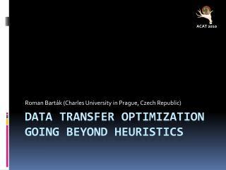 Data Transfer Optimization Going Beyond Heuristics