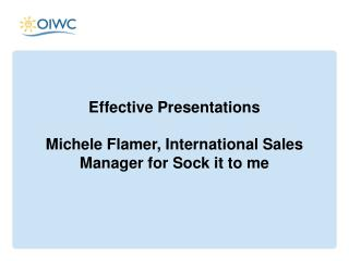 Effective  Presentations Michele Flamer, International Sales Manager for Sock it to me
