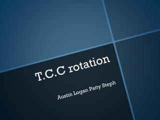 T.C.C rotation