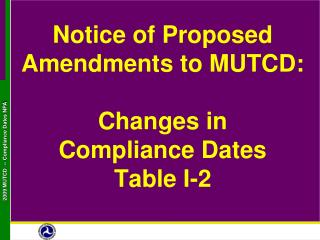 Notice of Proposed Amendments to MUTCD: Changes in           Compliance Dates Table I-2