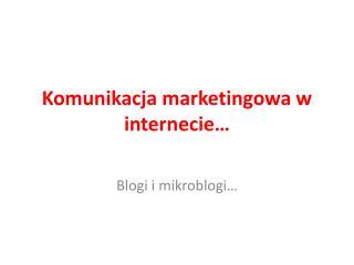 Komunikacja marketingowa w  internecie …