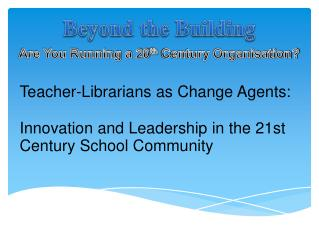 Teacher-Librarians as Change Agents :