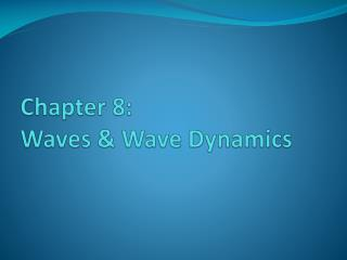 Chapter 8:   Waves & Wave Dynamics