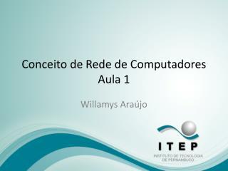 Conceito de Rede de  Computadores Aula 1