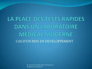 LA PLACE DES TESTS RAPIDES DANS UN LABORATOIRE MEDICAL MODERNE