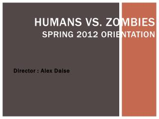 Humans Vs. Zombies Spring 2012 Orientation