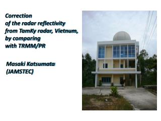 Correction of the radar reflectivity from  TamKy  radar,  Vietnum , by comparing with TRMM/PR