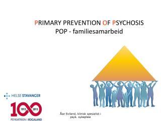 P RIMARY PREVENTION  O F  P SYCHOSIS POP -  familiesamarbeid