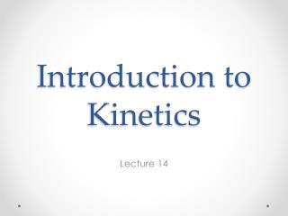 Introduction to Kinetics
