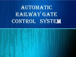 AUTOMATIC   RAILWAY GATE   CONTROL   SYSTE M