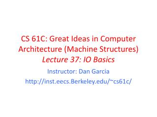 CS 61C: Great Ideas in Computer Architecture (Machine Structures) Lecture 37: IO Basics