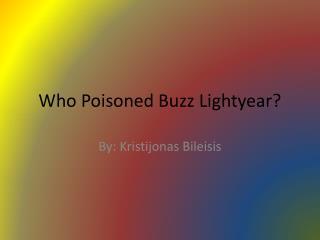 Who Poisoned Buzz  Lightyear ?