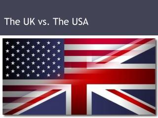 The UK vs. The USA