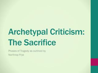 Archetypal  Criticism:  The Sacrific e
