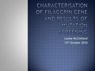 Characterisation of filaggrin gene and results of mutation screening