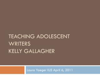 Teaching Adolescent Writers Kelly Gallagher