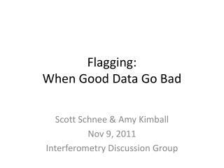Flagging:  When Good Data Go Bad