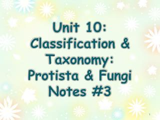 Unit 10: Classification & Taxonomy:  Protista & Fungi Notes #3