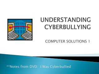 UNDERSTANDING CYBERBULLYING