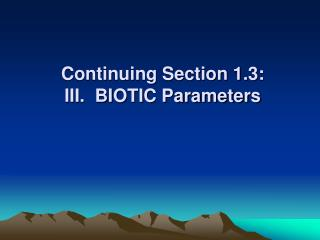 Continuing Section 1.3: III.  BIOTIC Parameters