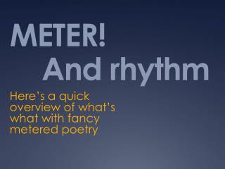 METER!     And rhythm