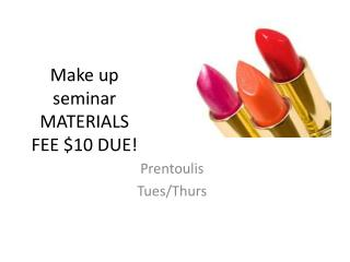 Make up seminar MATERIALS FEE $10 DUE!