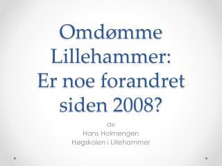 Omd�mme Lillehammer: Er noe forandret siden 2008?