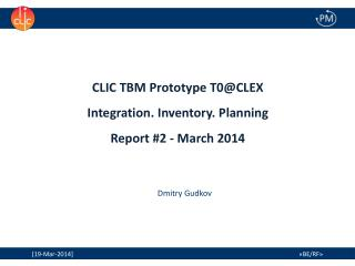 CLIC TBM  Prototype T0@CLEX  Integration. Inventory. Planning Report #2 - March 2014