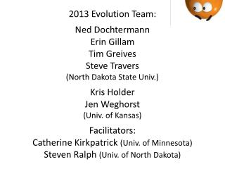 2013 Evolution Team: Ned Dochtermann Erin Gillam Tim Greives Steve Travers