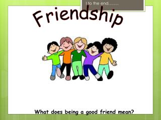 What does being a good friend  mean?
