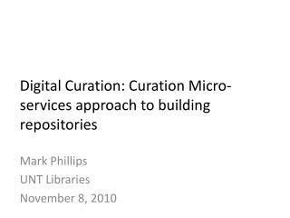 Digital Curation: Curation Micro-services approach to building repositories