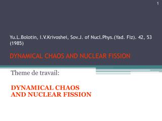 Theme de travail: DYNAMICAL CHAOS AND NUCLEAR FISSION