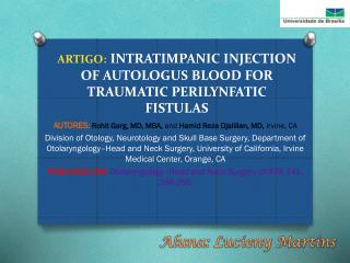 ARTIGO: INTRATIMPANIC INJECTION OF AUTOLOGUS BLOOD FOR TRAUMATIC PERILYNFATIC FISTULAS