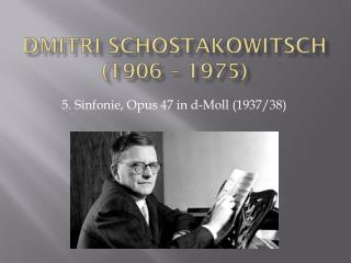 Dmitri Schostakowitsch (1906 – 1975)
