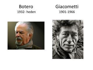 Botero  1932- heden Giacometti 1901-1966