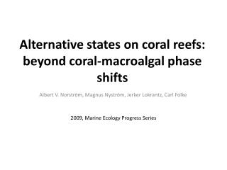 Alternative states on  coral reefs :  beyond coral - macroalgal  phase shifts