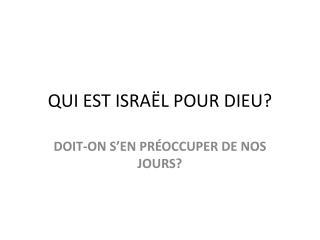 QUI EST ISRAËL POUR DIEU?