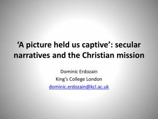 'A  picture held us captive': secular narratives and the Christian mission