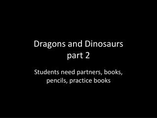 Dragons and Dinosaurs part 2