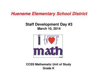 Hueneme Elementary School District Staff Development Day #3 March 10, 2014